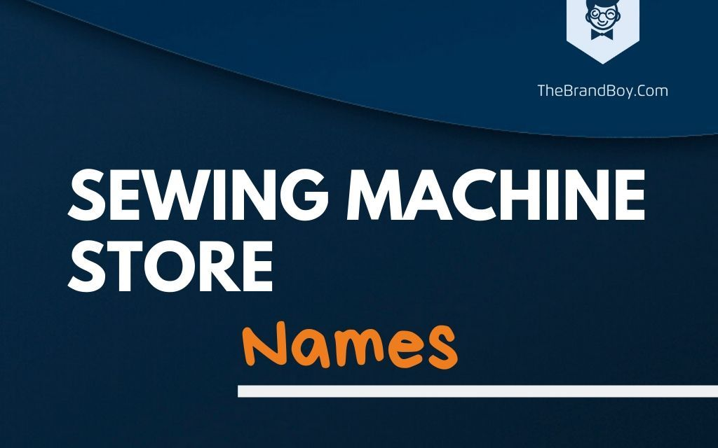 365+ Best Sewing Machine Store Names & ideas