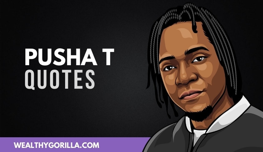 50 Inspirational & Famous Pusha T Quotes (2020)
