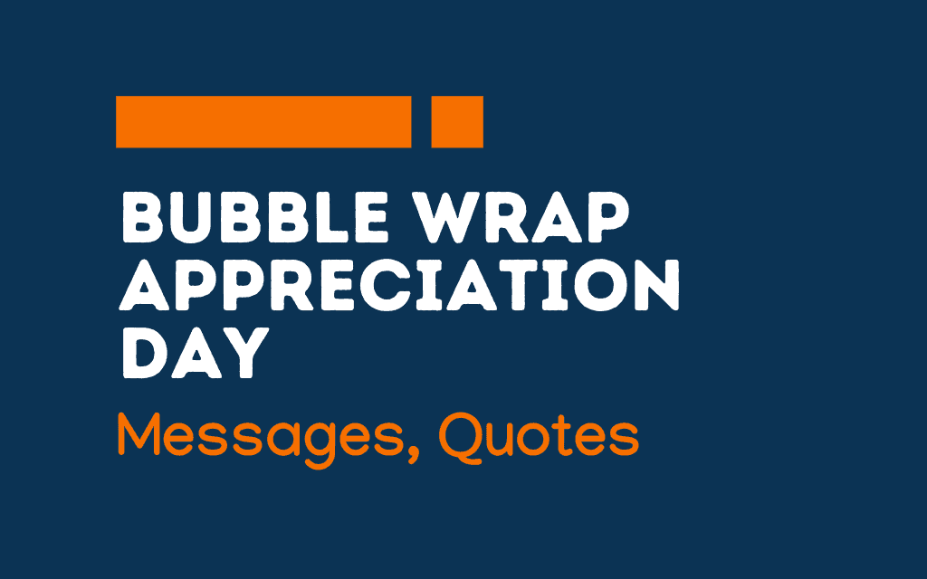 Bubble Wrap Appreciation Day: 65+ Greetings, Messages and Quotes