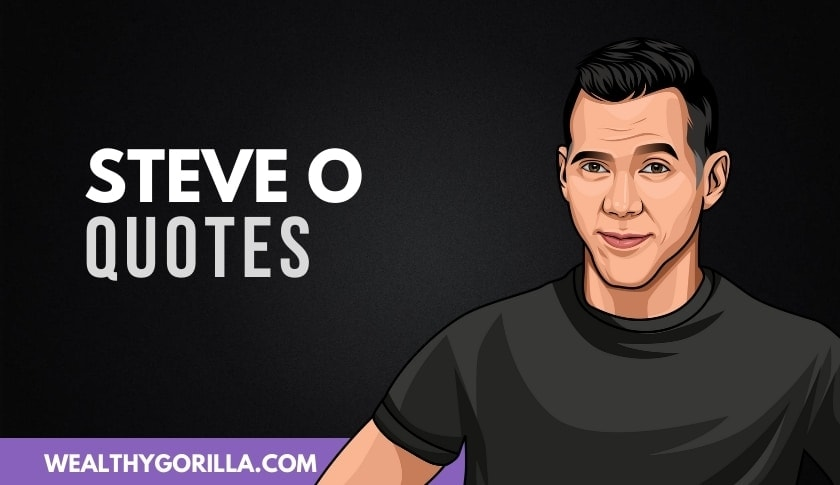 35 Positive & Inspirational Steve O Quotes (2020)