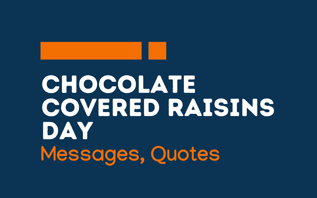 Chocolate Covered Raisins Day: 49+ Messages and quotes