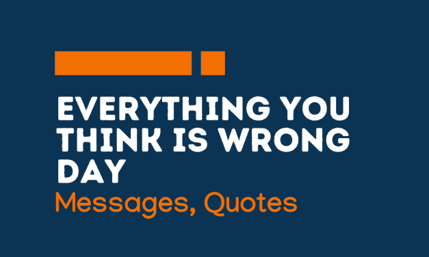 Everything You Think Is Wrong Day : 49+ messages, Wishes