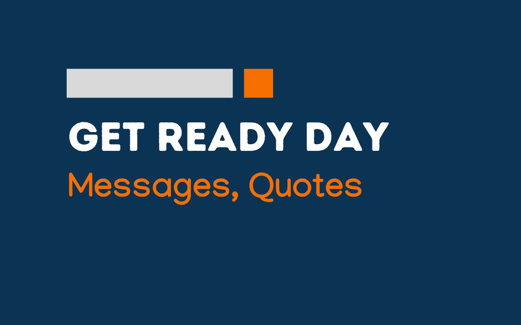 Get Ready Day: 64+ Greetings, Messages and quotes -theBrandBoy