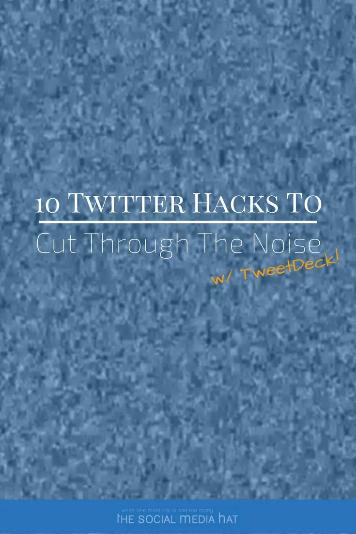 10 Twitter Hacks To Cut Through The Noise Using TweetDeck