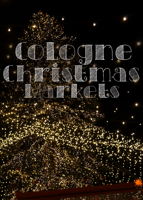 Cologne Christmas Markets - The Solivagant Soul
