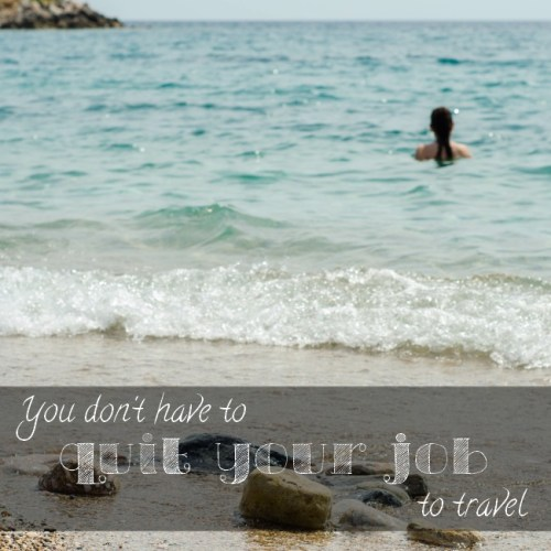 You don't need to quit your job to travel - The Solivagant Soul