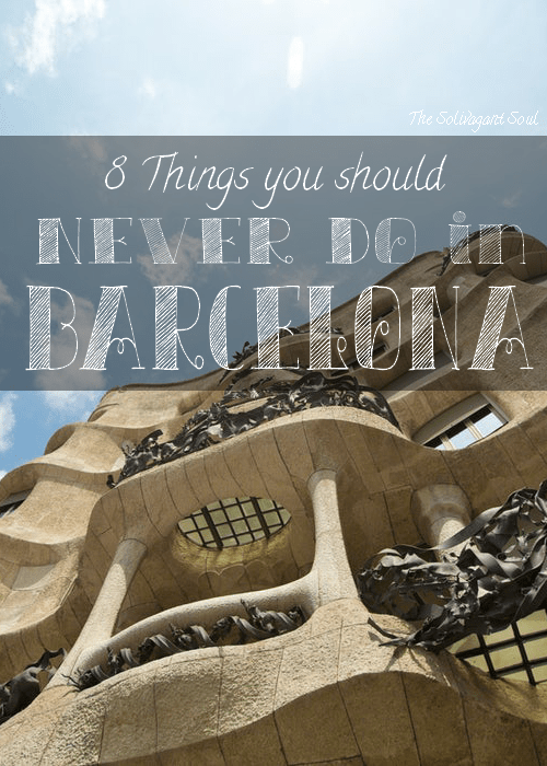 8 things you should never do in Barcelona - The Solivagant Soul