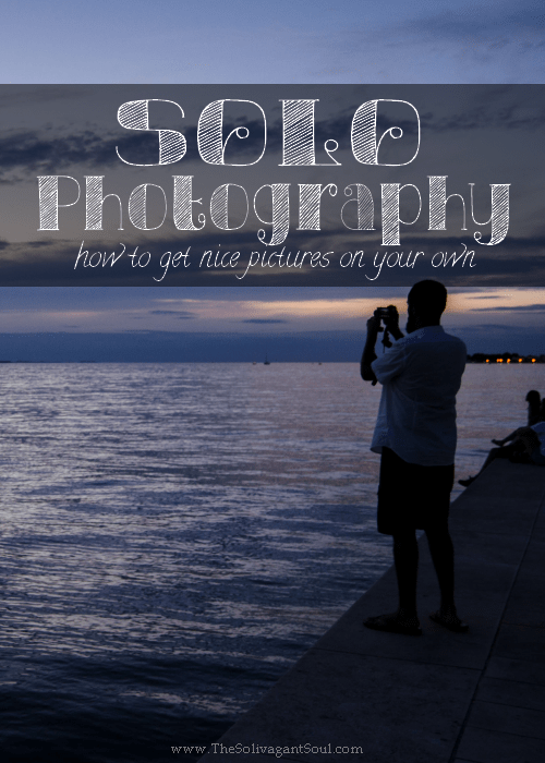Solo photography, or how to get nice pictures on your own | The Solivagant Soul | #Photography #TravelPhotography #TravelSolo #Travel