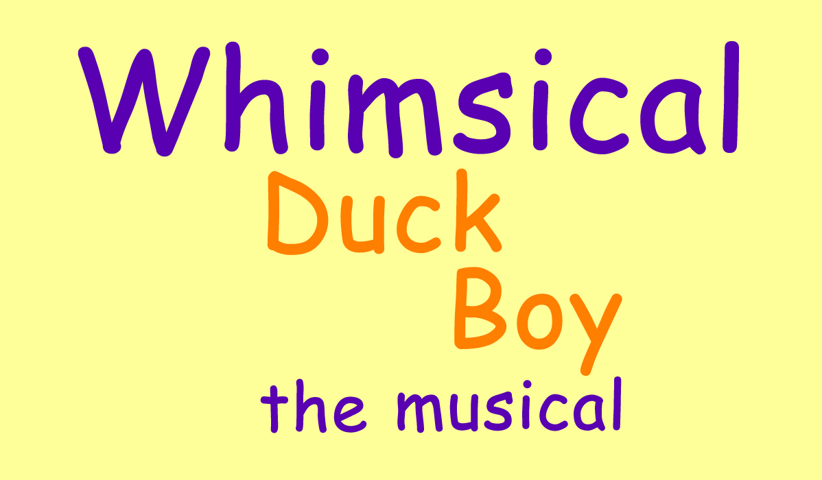 Whimsical Duck Boy the Musical
