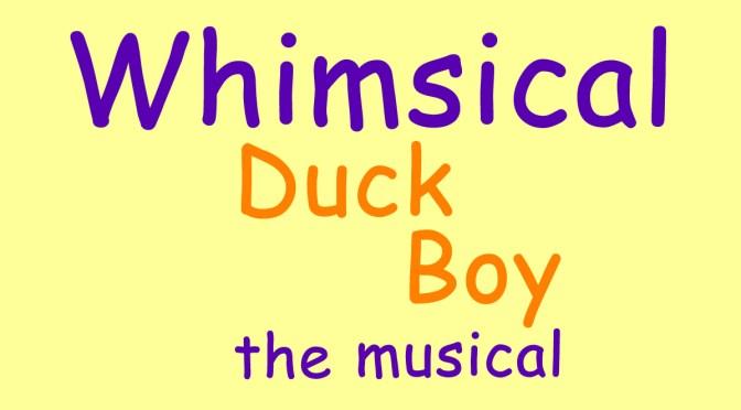 Whimsical Duck Boy the Musical