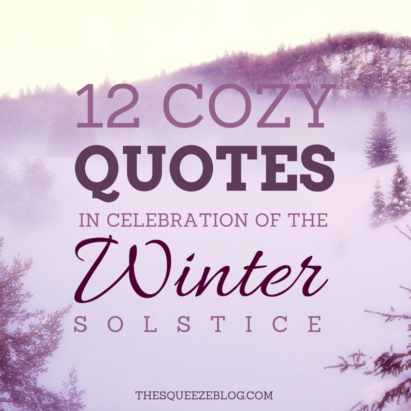 12 Cozy Quotes in Celebration of the Winter Solstice — The Squeeze