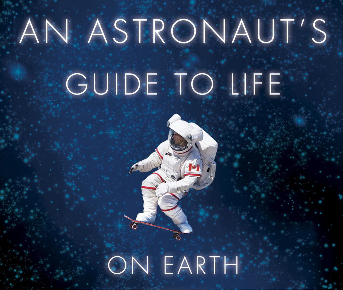An Astronaut S Guide To Life On Earth By Chris Hadfield