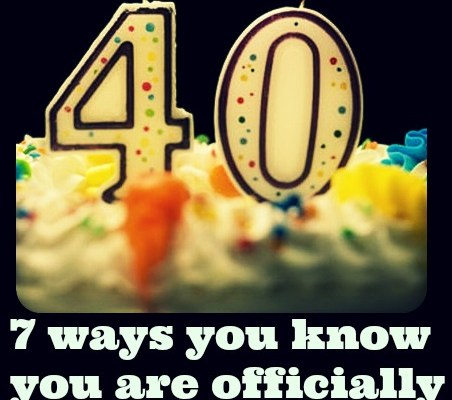 7 ways you know you are officially 40 something …