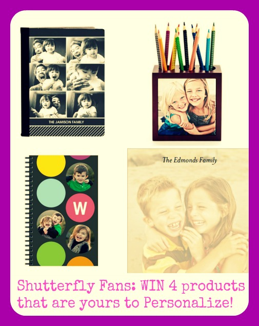 Shutterfly Fans: We are giving away FOUR incredible products that are yours to Personalize!