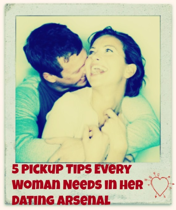 5 Pickup Tips Every Woman Needs in her Dating Arsenal