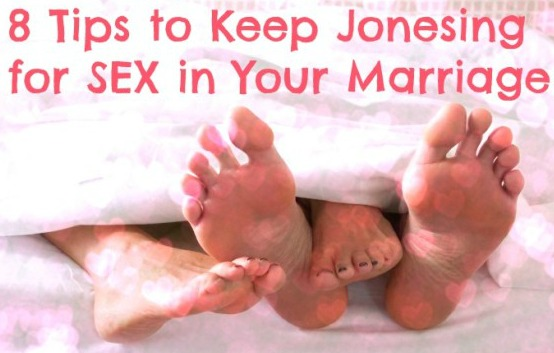 8 Tips to Keep Jonesing for SEX in Your Marriage