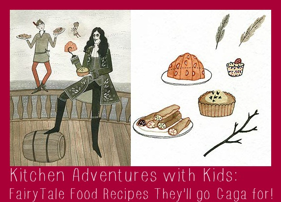 Kitchen Adventures with Kids: FairyTale Food Recipes They'll go Gaga for!