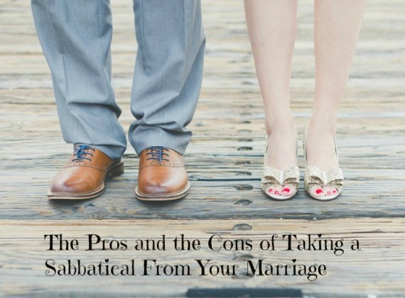 The Pros and the Cons of Taking a Sabbatical From Your Marriage