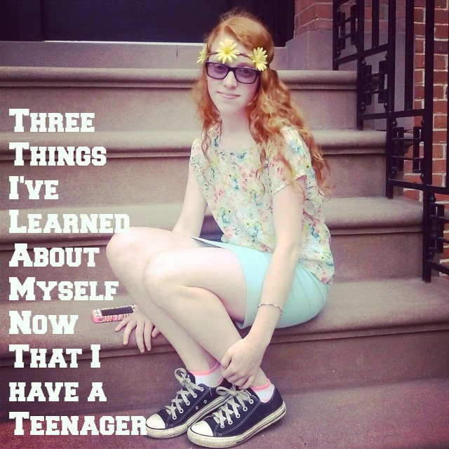 Three Things I've Learned About Myself Now That I have a Teenager