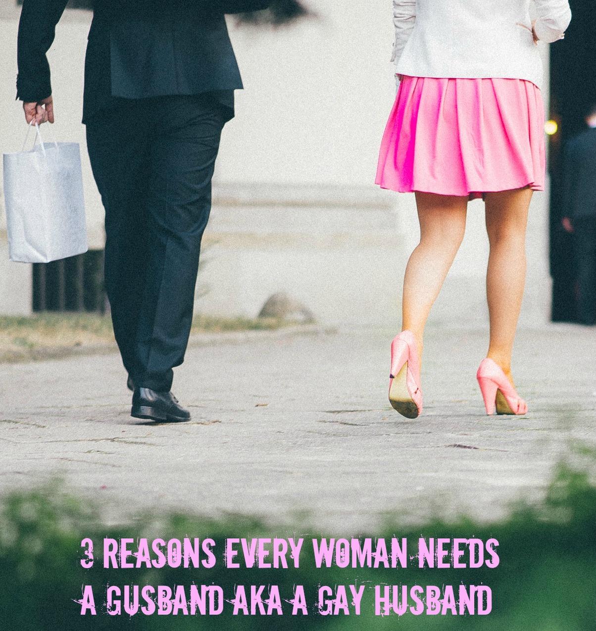 3 Reasons Every Woman Needs a Gusband aka a Gay Husband