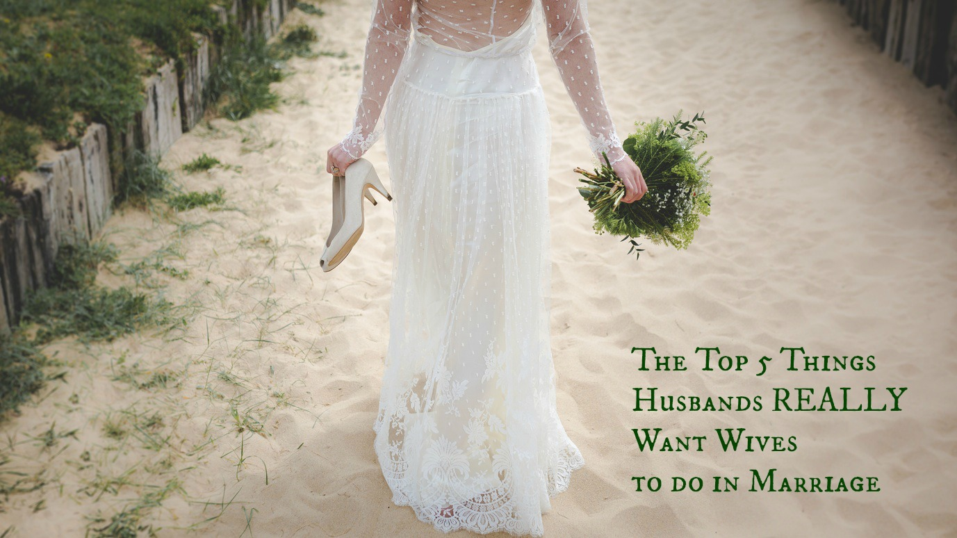 The Top 5 Things Husbands REALLY Want Wives to do in Marriage