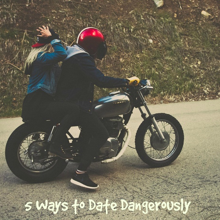 5 Ways to Date Dangerously