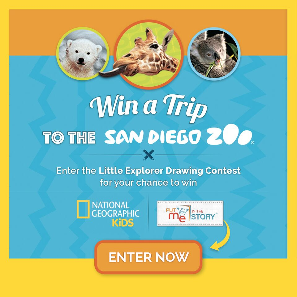 Help celebrate the new National Geographic Kids personalized books and the San Diego Zoo's 100th Anniversary with PUT ME IN THE STORY AND NATIONAL GEOGRAPHIC KIDS PRESENT…THE LITTLE EXPLORER DRAWING CONTEST!