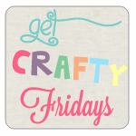Get Crafty Friday {52}
