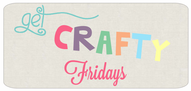 Get Crafty Friday {62}