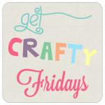 Get Crafty Friday {61}