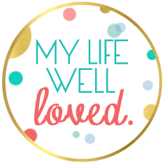 My Life Well Loved Button
