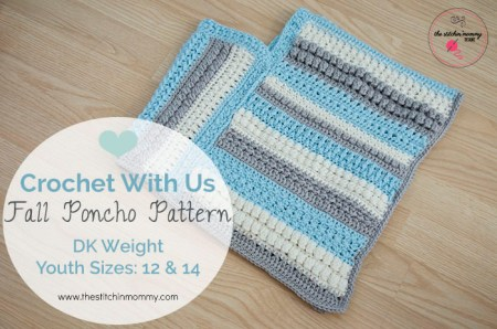 Crochet With Us Fall Poncho Pattern - Youth Sizes 12 & 14 | www.thestitchinmommy.com
