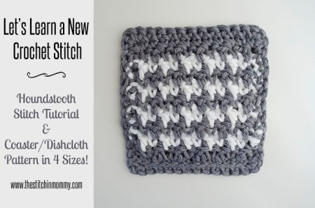 Let's Learn a New Crochet Stitch - Kitchen Crochet Edition: Houndstooth Stitch Tutorial and Coaster/Dishcloth Pattern in 4 Sizes | www.thestitchinmommy.com