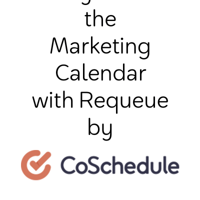 Why I Love CoSchedule's Marketing Calendar with Requeue