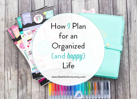 How I Plan for an Organized (and Happy) Life | www.thestitchinmommy.com