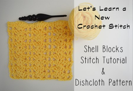 Let's Learn a New Crochet Stitch Pattern: Kitchen Crochet Edition: Shell Blocks Dishcloth Crochet Pattern and Stitch Tutorial | www.thestitchinmommy.com