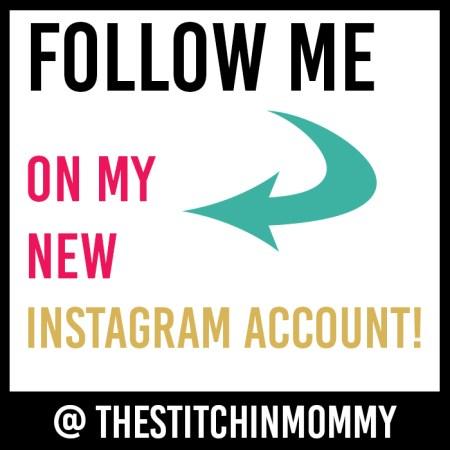 Follow Me on My New Instagram Account! | www.thestitchinmommy.com