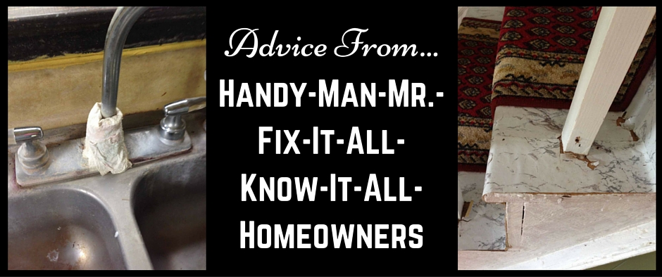 Advice From :: Handy-man-mr.-fix-it-all-know-it-all-homeowners