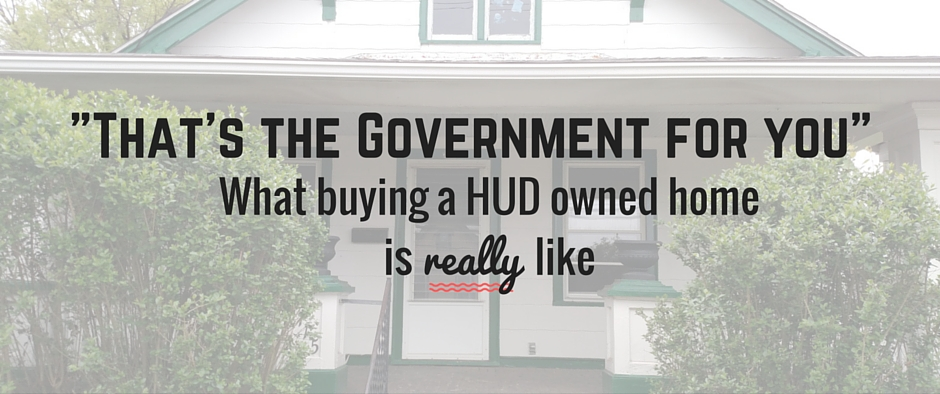 Why I don't know what buying a HUD owned home is really like…