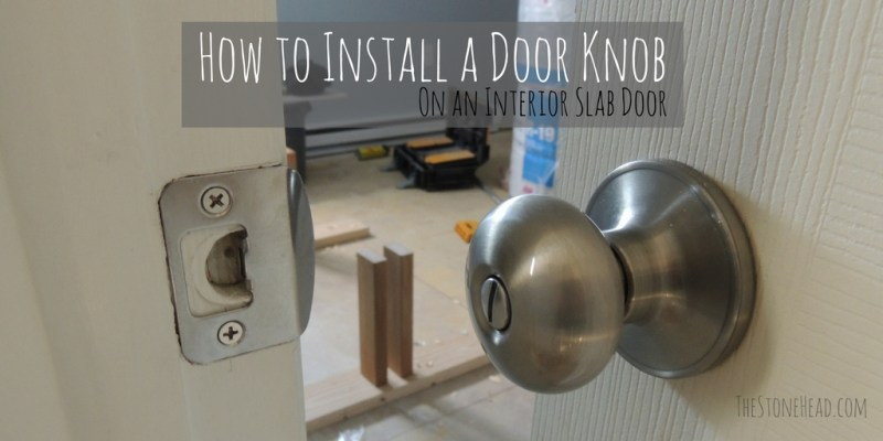 How to Install a Door Knob on a Slab Door - The Stone Head