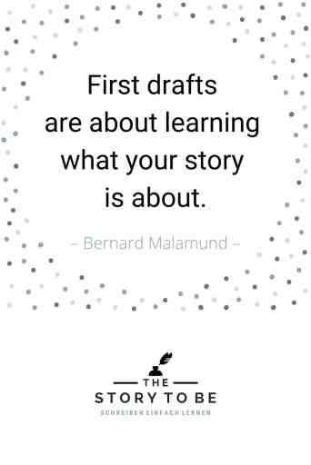 Quote by Bernard Malamud: First drafts are about learning what your story is about.