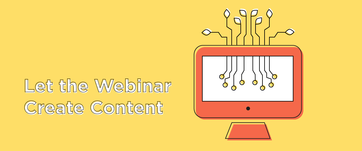Let the Webinar Create Content