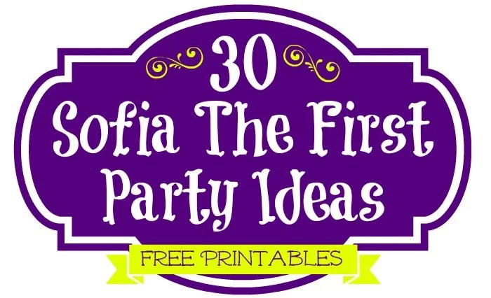 30 Sofia The First Party Ideas Free Printables Must Haves