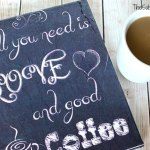 """DIY """"All You Need Is Love And Good Coffee"""" Sign + Free Printable"""
