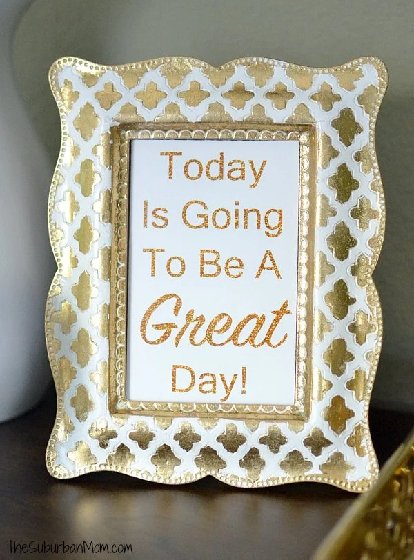 Today is Going to be a Great Day Gold Printable