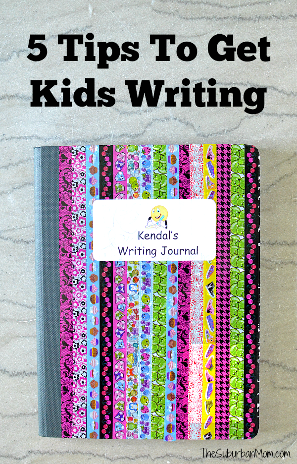 5 Tips To Get Kids Writing