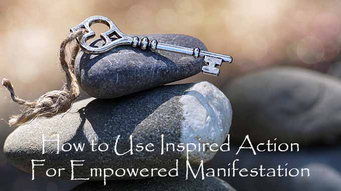 How to Use Inspired Action for Empowered Manifestation