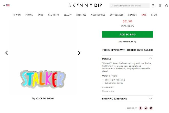 This 'Stalker' pin was still being sold on Skinnydip's website at the time of publishing on September 16