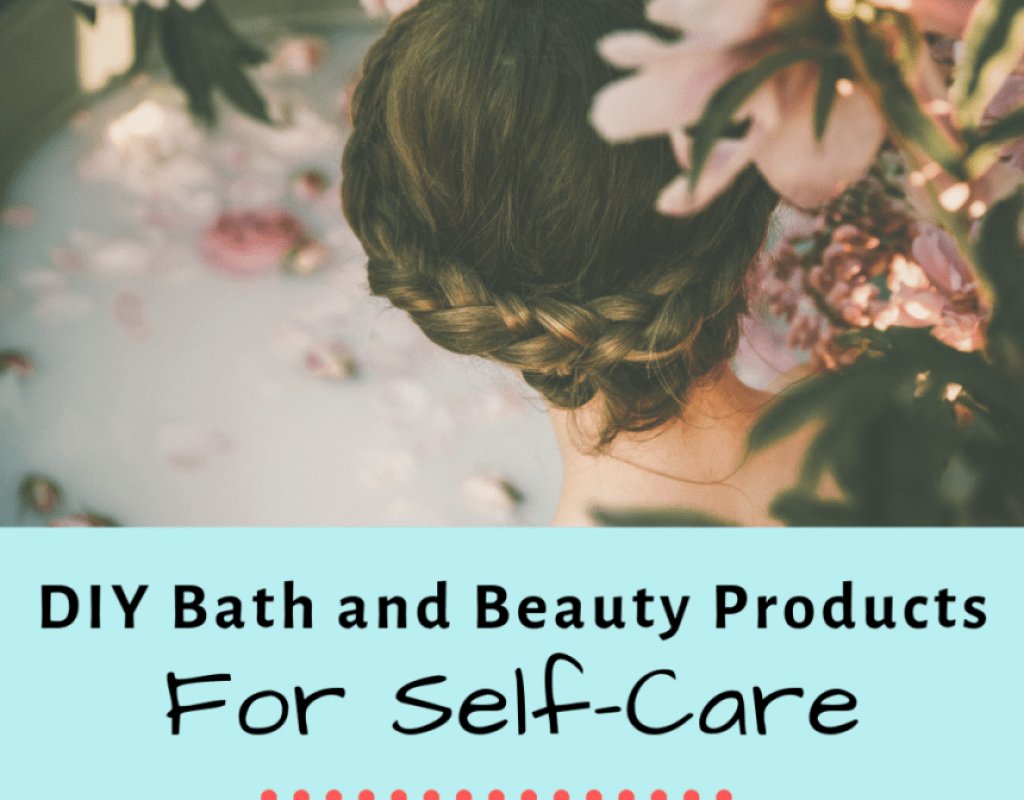 DIY Self Care Bath and Body Products