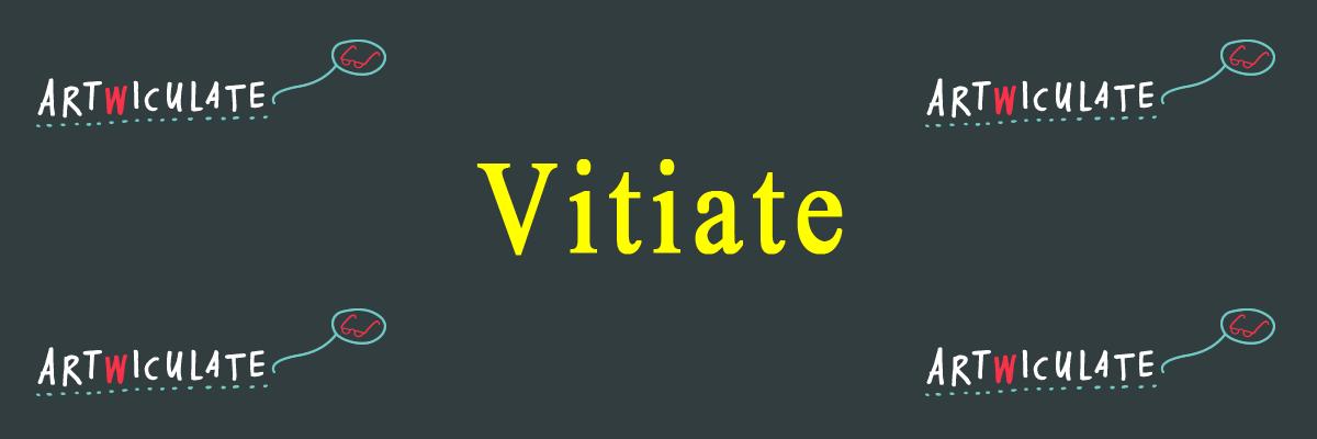 Vitiate